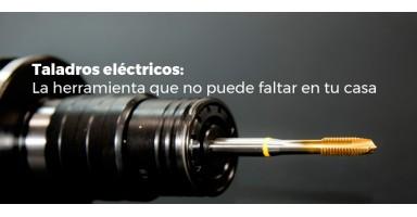 Taladros eléctricos: La herramienta que no puede faltar en tu casa