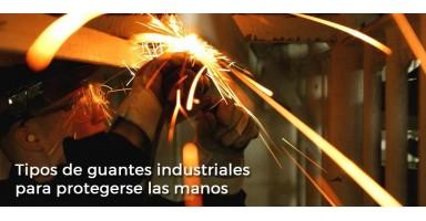 Tipos de guantes industriales para protegerse las manos