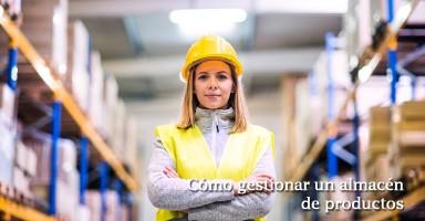 Cómo gestionar un almacén de productos