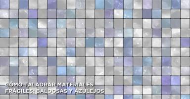 Cómo taladrar materiales frágiles: baldosas y azulejos